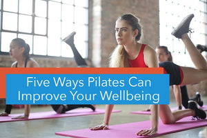 Five Ways Pilates Can Improve Your Wellbeing