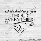 I hold everything love Quote Vector Download - Ready to use Digital File, Vinyl Design Saying, Printable Quotes, home art, Wedding Vector - lasting-expressions-vinyl