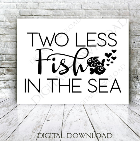 SVG Two less fish in the sea, Quote Vector Design, Love Quotes, wedding decor, SVG for Cricut, PNG Stencil Printable, Silhouette Clipart - lasting-expressions-vinyl