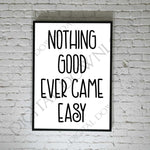 Motivational Saying to Print, DIY Card Quote Designs, Printable Home Decor Designs, Vinyl SVG Quotes Cricut Silhouette, Nothing Good is Easy - lasting-expressions-vinyl