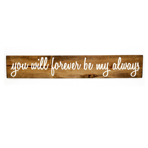 You will forever be my always Wood Sign - Bedroom Decor, Love Signs, Reclaimed Barn wood, Wood Home Decor, Gift for Her, - lasting-expressions-vinyl