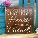 Chance made us neighbors, Hearts made us friends Small Wood Sign - lasting-expressions-vinyl