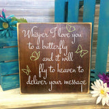 Memorial Wood Sign Whisper I love you to a butterfly, In loving memory, Heaven Quote, Gift for Friend, Sorry for your loss, Butterfly Saying - lasting-expressions-vinyl