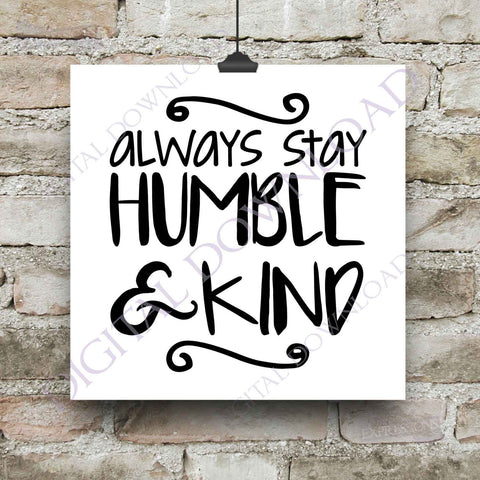 Always stay humble & kind Quote Vector Digital Design Download - Vinyl Design Saying, Printable Quotes, home typography art, home decor - lasting-expressions-vinyl