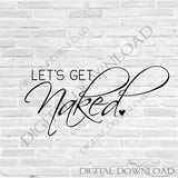 Let's get naked Design Vector Digital Download - Typography, Vinyl Saying, Instant Download svg ai pdf, DIY Silhouette Cutting Quote, Print - lasting-expressions-vinyl