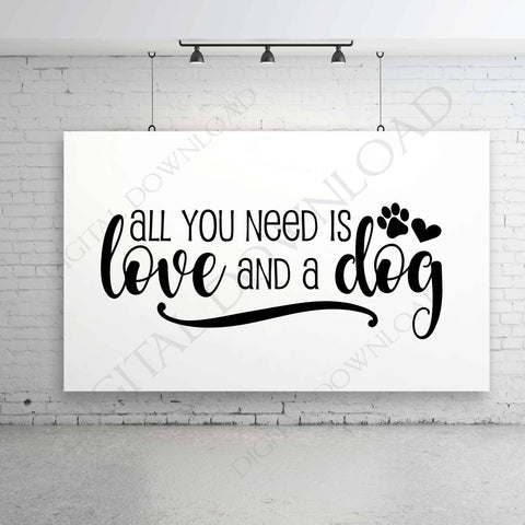 All you need is love and a dog Quote Vector Digital Design - Typography, Printable Dog Saying, ai svg pdf, Clipart, SVG Quotes, Friend Gift - lasting-expressions-vinyl
