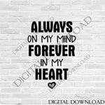 Always on my mind forever in my heart Clipart Vector Download - Ready Digital File, Printable DIY home decor, ai svg pdf, Memorial Signs - lasting-expressions-vinyl