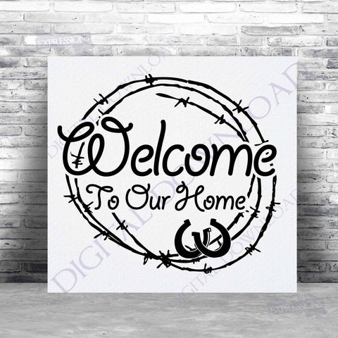 Welcome to our home Barbed Wire Design Download Vector Clipart - SVG Saying Digital File, pdf jpg file, Western Home Decor, Typography Print - lasting-expressions-vinyl