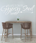 Blame it on my gypsy soul Vinyl Wall Decal - lasting-expressions-vinyl