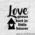 Love Quote Printable Wall Art, Love Grows Best in Little Houses, Home Saying to Print, Housewarming Gift Card Print, SVG Cricut Quote Design - lasting-expressions-vinyl