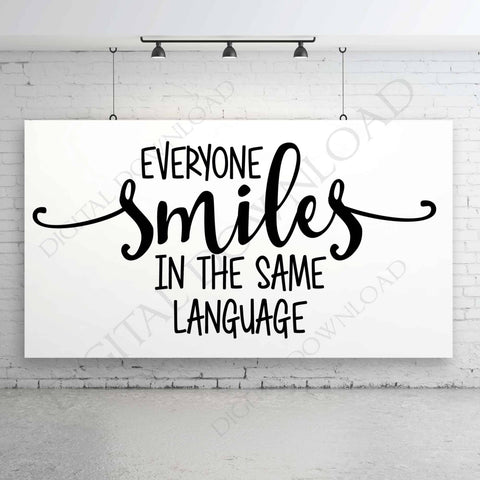 Everyone smiles in the same language Digital SVG Quote, Vinyl Design, Printable Typography Art File, Inspirational Sign, Classroom Poster - lasting-expressions-vinyl