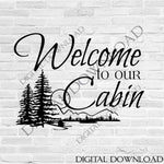 Welcome to our cabin Design Vector Digital Download - Digital File, Life Quote home decor, svg ai pdf, Clipart Sayings, PDF download - lasting-expressions-vinyl