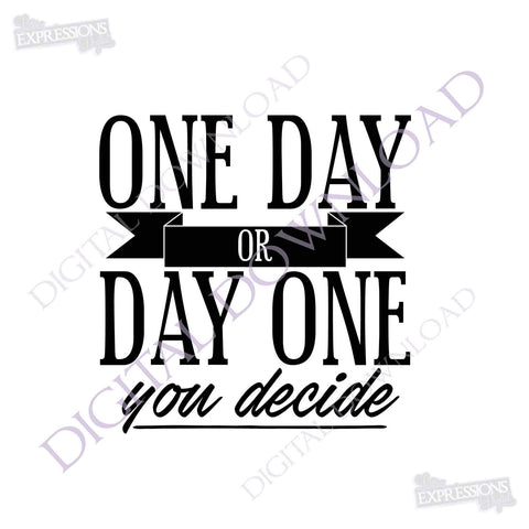 One Day Or Day One Quote Vector Download Digital File Vinyl Design Lasting Expressions