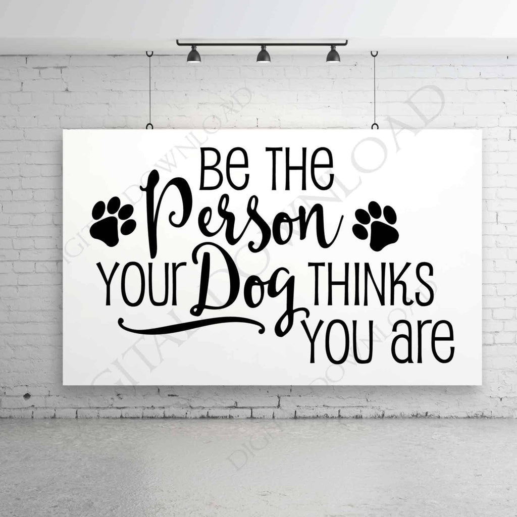 Be The Person Your Dog Thinks You Are Quote Vector Digital Design Ty Lasting Expressions