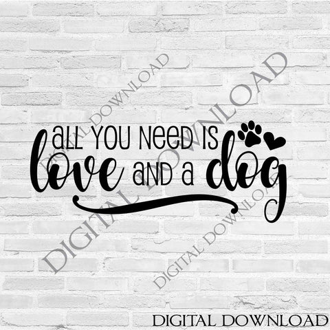 All You Need Is Love And A Dog Quote Vector Digital Design Typograph Lasting Expressions