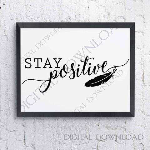 Stay Positive inspirational Quote Print SVG Design Vector Download -Typography Art, Vector Saying, File Download svg ai pdf, Feather Clipart - lasting-expressions-vinyl