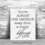 One decision away from a totally different life Quote Vector Digital Design Download - Vinyl Saying, Print Quotes, home typography art, File - lasting-expressions-vinyl