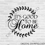 Good to be home Quote Vector Sign, SVG Clipart, Vinyl Design, Printable Typography Sign, New Home Saying, Home Decor Sign, Sayings to Print - lasting-expressions-vinyl