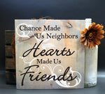 Chance made us neighbors, Hearts made us friends Wood Sign - lasting-expressions-vinyl