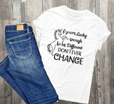 Don't ever change unicorn shirt, Womens tank top, gift for daughter, Custom Shirts, Graphic Tee Unicorn, Funny quote on shirt, lucky saying - lasting-expressions-vinyl