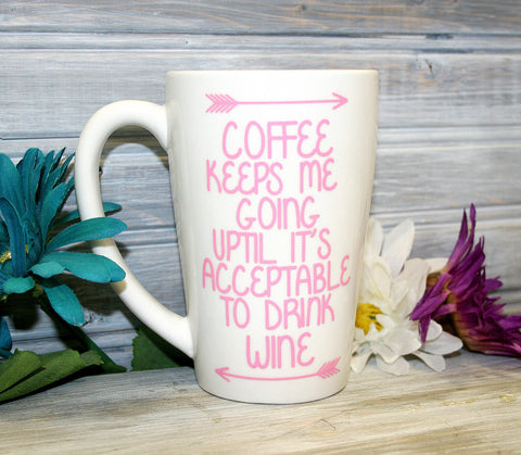 Coffee keeps me going acceptable to drink wine, Coffee Mug Saying - lasting-expressions-vinyl