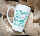 Love Quote Coffee Mug, Rawr Means I Love You In Dinosaur - lasting-expressions-vinyl