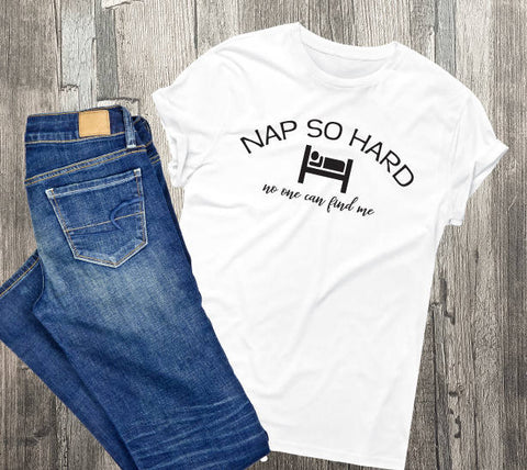 Shirt with Saying, nap so hard, Quote about napping, No one can find me, Women's tank top, Men's tee shirt, gift teenager, funny graphic tee - lasting-expressions-vinyl