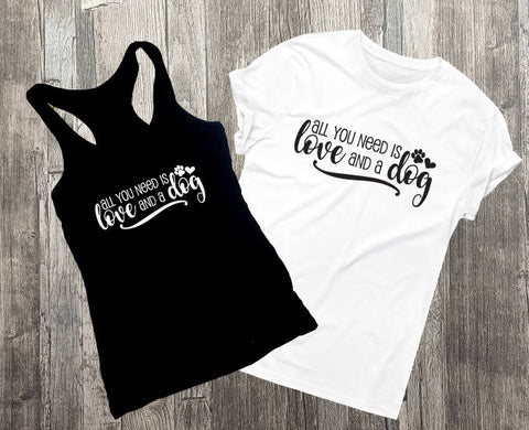 Dog Shirt,  All you need is love and a dog, Men Shirt about dogs, Paw Prints graphic shirt, Women's Tank Top, Gift for Him, Saying on Shirt - lasting-expressions-vinyl