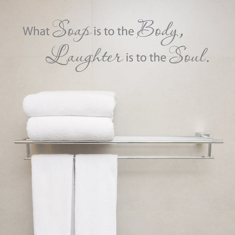 Bathroom Wall Words Quote, soap body Laughter is to the soul - lasting-expressions-vinyl