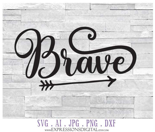 Brave Svg Digital Download Quote File Clipart Words To Cut Silhouett Lasting Expressions
