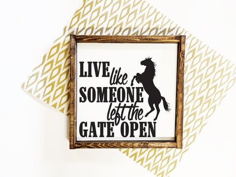 Horse Quote Wood Sign - Live Like Someone Left Gate Open - lasting-expressions-vinyl