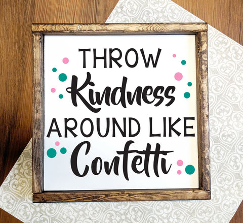 Wood Sign Throw Kindness like Confetti Quote - lasting-expressions-vinyl