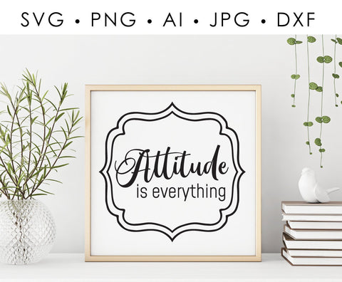 Motivational SVG Quote Printable, Attitude is everything Saying to Print, Vinyl Craft Stencil Sign Design, Inspirational Cricut Saying - lasting-expressions-vinyl