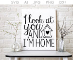 Home SVG Clipart Quote, Vectorized Cricut Design for Vinyl, I Look at You and I'm Home Saying to Print, Printable Wall Artwork, Home Quote - lasting-expressions-vinyl