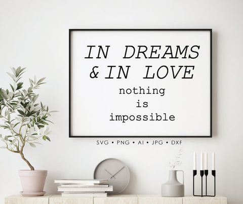 In Dreams and Love Quote SVG Printable, Inspirational Saying to Print, Nothing is Impossible Poster, Vinyl Design DXF Cricut, Png Vector - lasting-expressions-vinyl