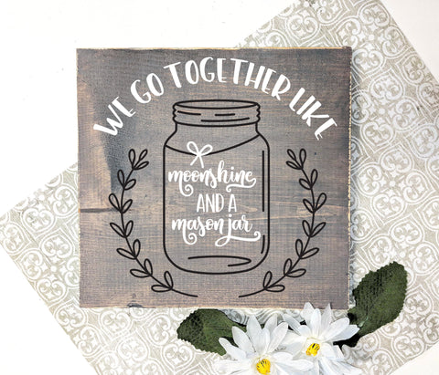 Mason Jar Home Decor, Wood Home Decor Hanging Sign, Love Quote Wood Sign, Wood Wedding Love Sign, Go Together Moonshine Mason Jar, Wife Gift - lasting-expressions-vinyl