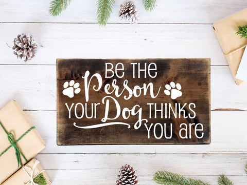 Wood Dog Quote Sign - Be the person your dog things you are - lasting-expressions-vinyl