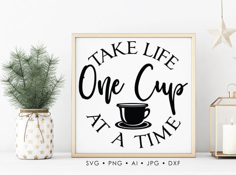 SVG Quote about Coffee, Take Life One Cup at a Time, Coffee Cup Saying for Vinyl, Kitchen Printable Home Decor, SVG Cricut Clipart Design - lasting-expressions-vinyl