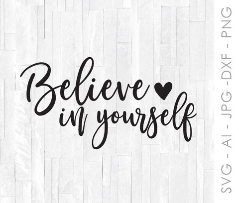 Believe in Yourself SVG Quote, Digital Vector Clipart, Motivation Saying to Print, Silhouette Vinyl Crafting Design, Cricut Cutting File - lasting-expressions-vinyl