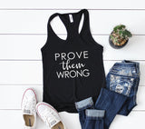 Cotton Shirt with Saying, Women's Baggy Boyfriend Hoodie, Prove Them Wrong Shirt, Motivation Gift for Friend, Black Graphic Tee, White Tank - lasting-expressions-vinyl