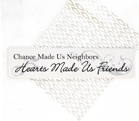 Chance made us neighbors Hearts made us friends sign, Gift for neighbor - lasting-expressions-vinyl