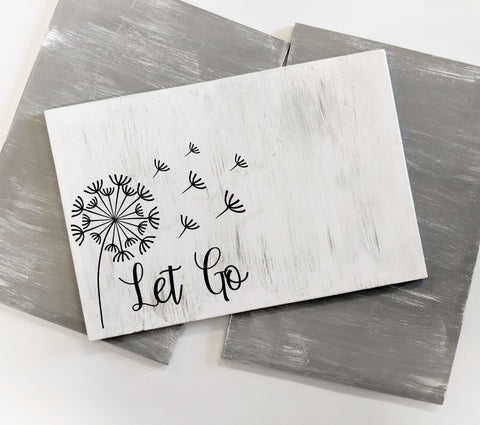 Dandelion Wood Quote Sign, Rustic Wood Wall Art, Let Go Dandelion Picture, Reclaimed Wood Home Decor, Grey and White Sign, Motivational Gift - lasting-expressions-vinyl