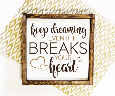 Wood Home Decor Quote Sign, Keep Dreaming Breaks Your Heart Sign - lasting-expressions-vinyl