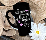 Dog Quote Coffee Cup, All You Need is Love and A Dog, Dog Saying on Coffee Mug - lasting-expressions-vinyl