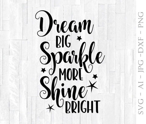 Dream Big Sparkle More Shine Bright, SVG Quote for Cricut, Silhouette Vinyl Crafts, Digital Saying to Print, Home Decor Printable Artwork - lasting-expressions-vinyl