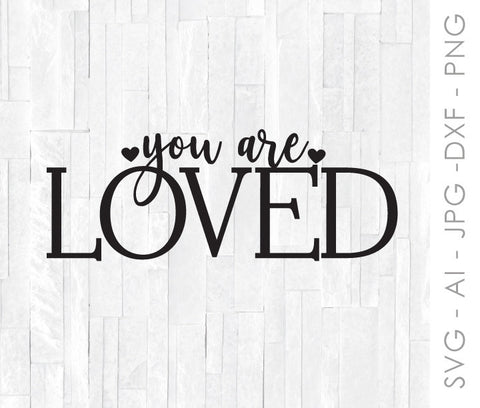 Cricut SVG Quote, You Are Loved Craft Design, Printable Home Decor, Nursery Wall Art, Shirt Design, Silhouette Vinyl Crafting Design File - lasting-expressions-vinyl