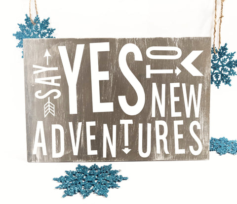 Adventure Quote Sign, Say Yes to New Adventures - lasting-expressions-vinyl