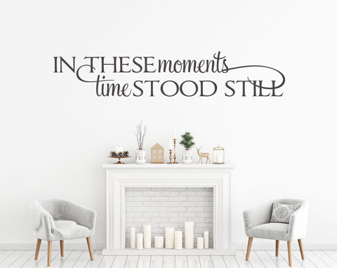 In These Moments Time Stood Still Wall Quote - lasting-expressions-vinyl