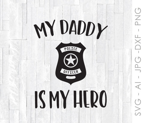 da5480d8 Hero Dad SVG Quote Design, My Dad is My Hero Design, Police Officer Sign