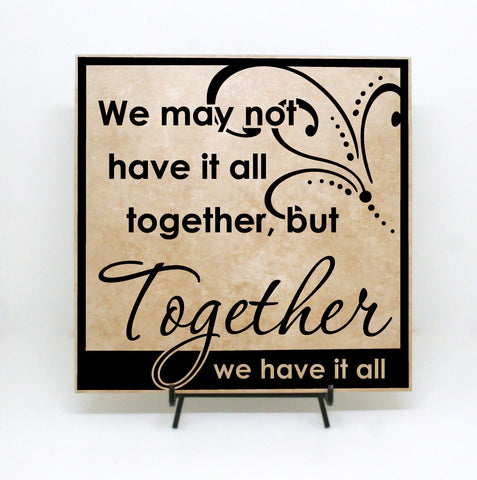 We may not have it all together - but together we have it all sign (Wood Sign/Tile Sign) - lasting-expressions-vinyl